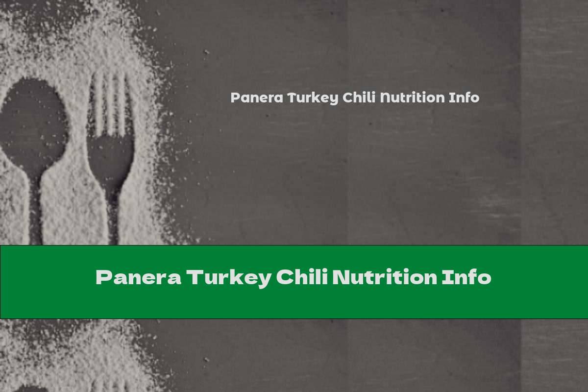 Panera Turkey Chili Nutrition Info