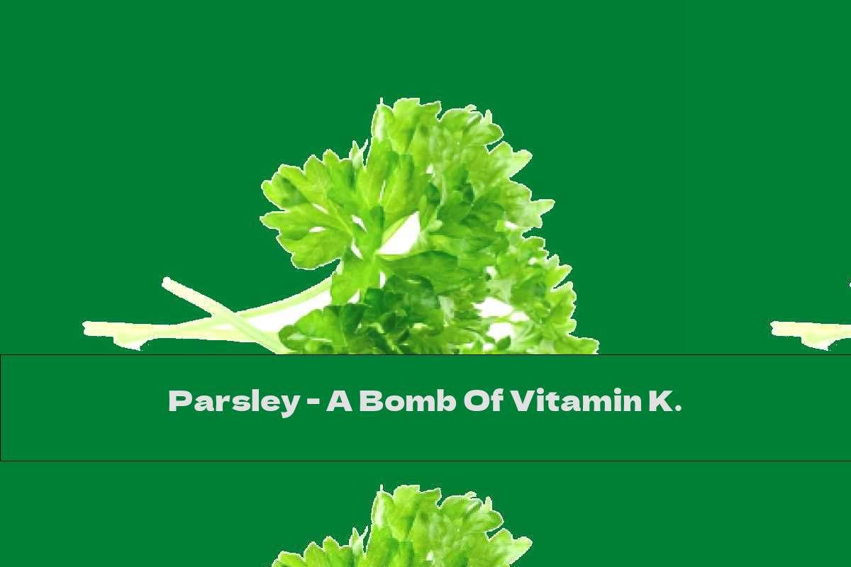 Parsley - A Bomb Of Vitamin K.