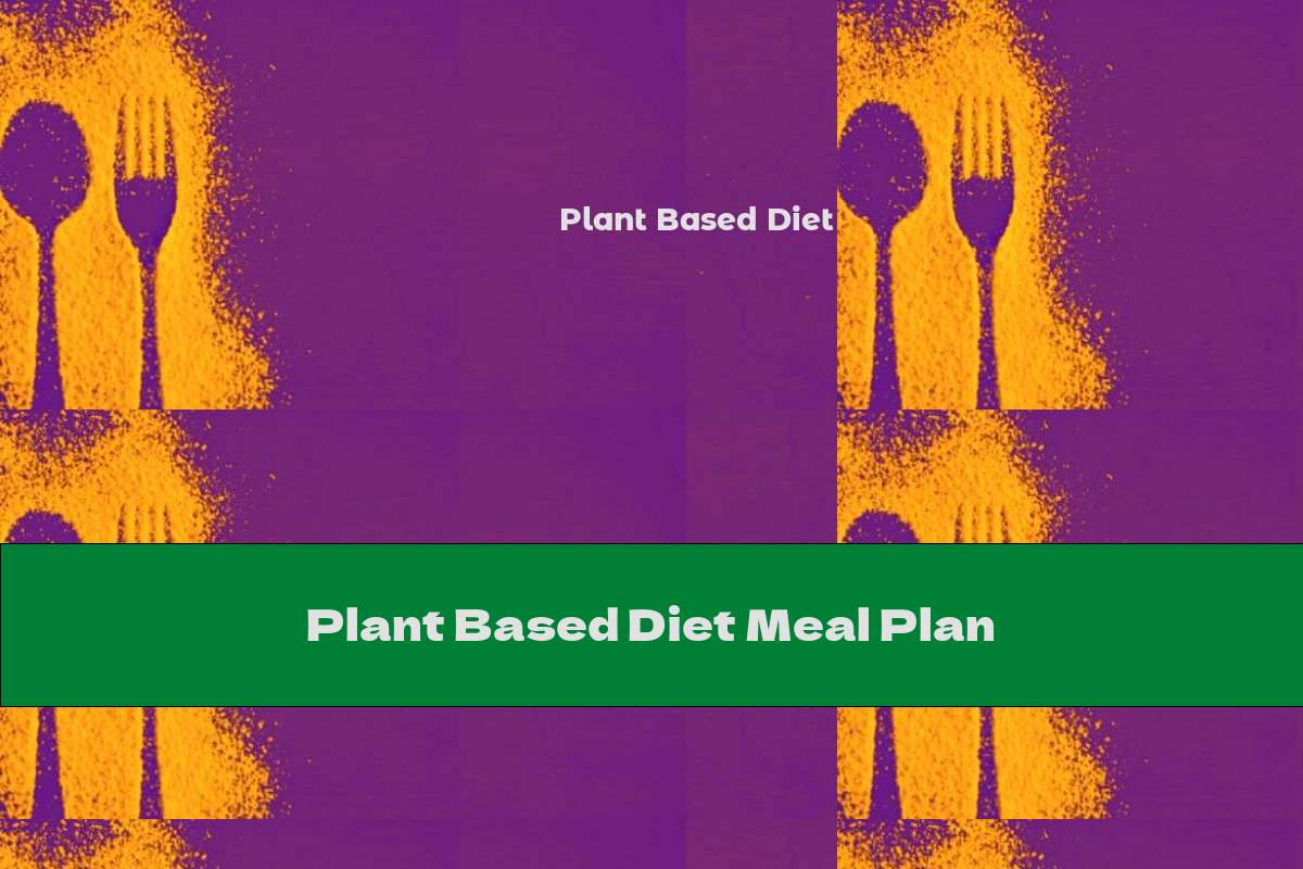 Plant Based Diet Meal Plan The Nutrition