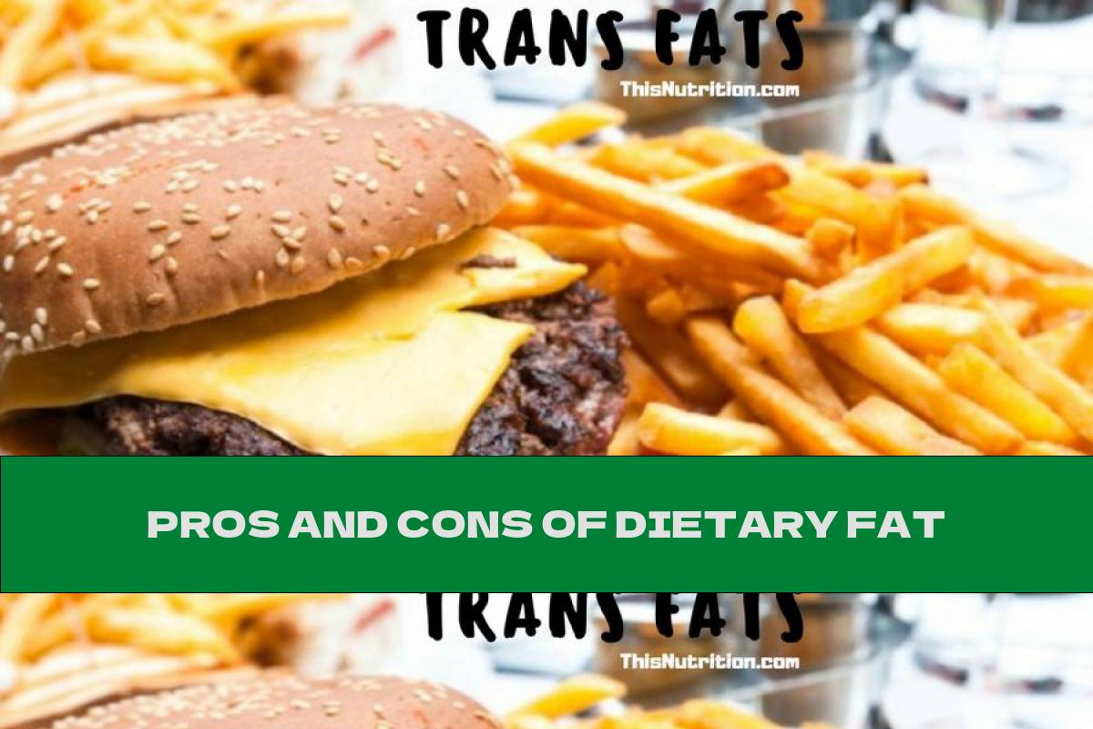 PROS AND CONS OF DIETARY FAT