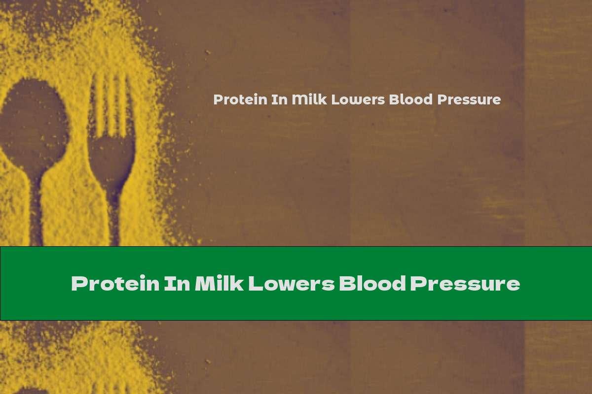 Protein In Milk Lowers Blood Pressure