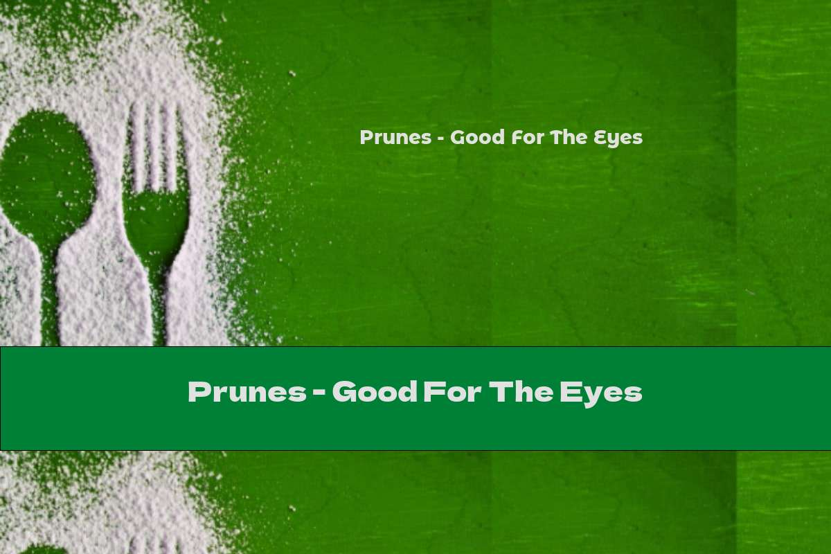 Prunes - Good For The Eyes