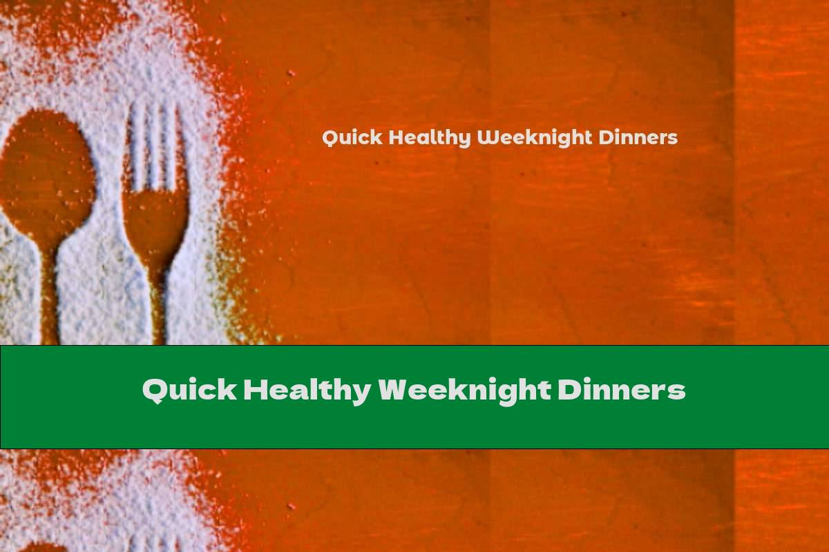 Quick Healthy Weeknight Dinners