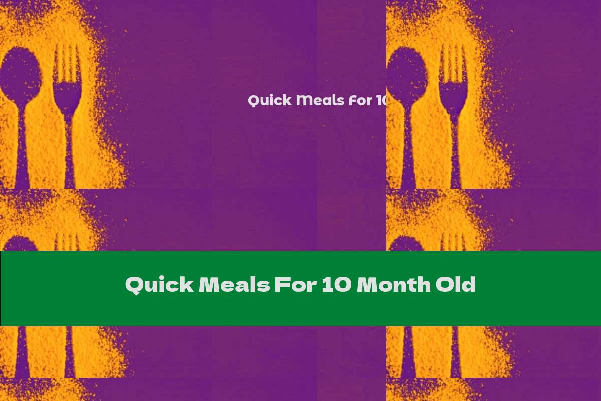 Quick Meals For 10 Month Old