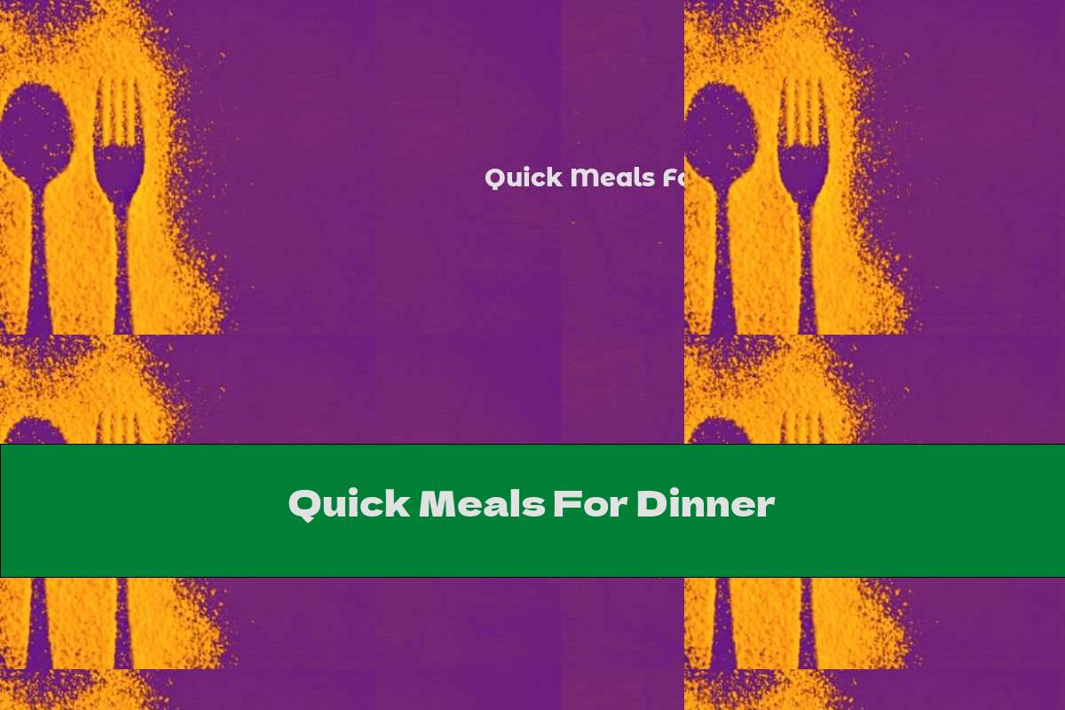 Quick Meals For Dinner