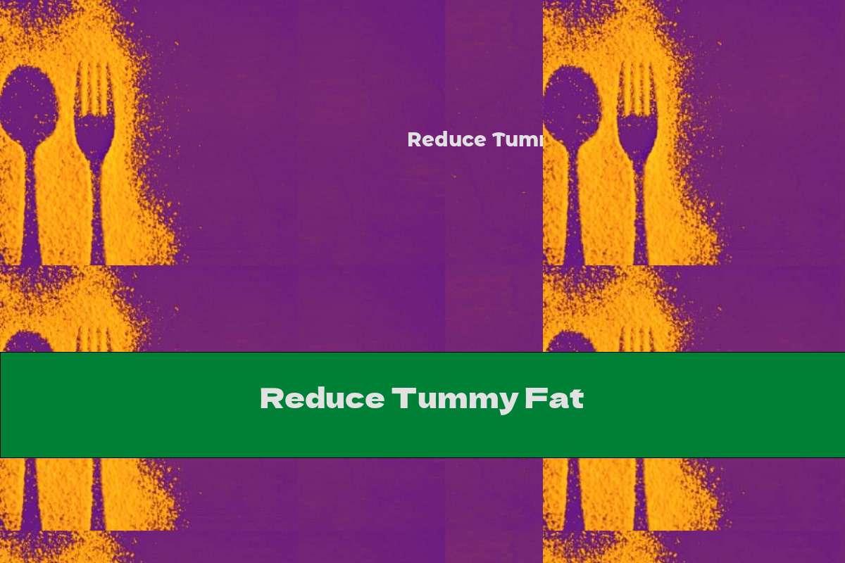 Reduce Tummy Fat