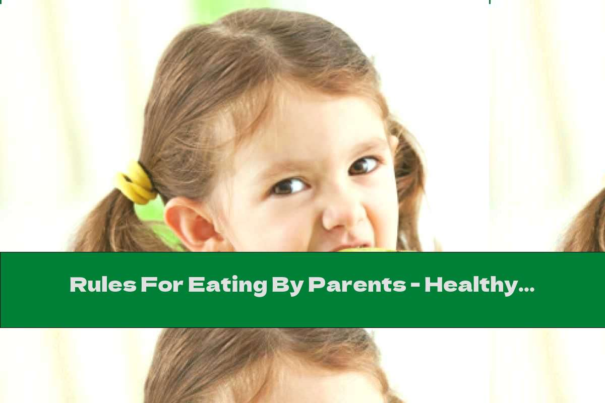 Rules For Eating By Parents - Healthy Habits