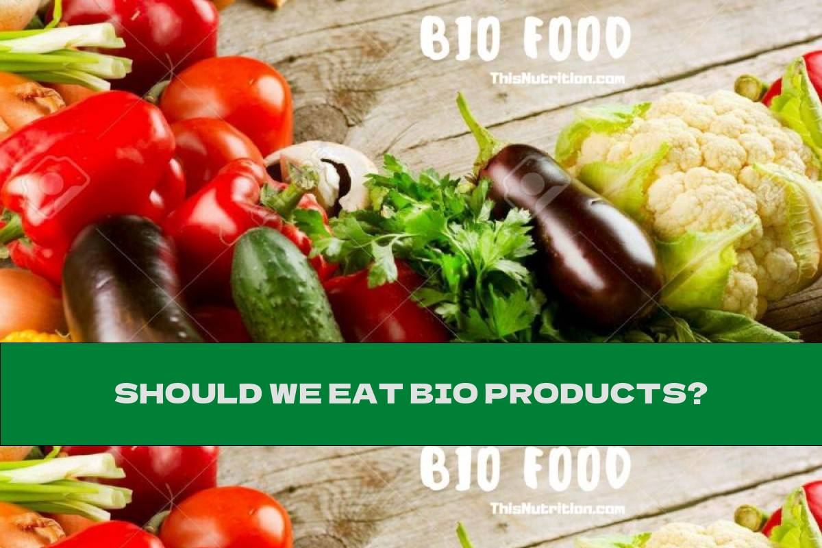 SHOULD WE EAT BIO PRODUCTS?