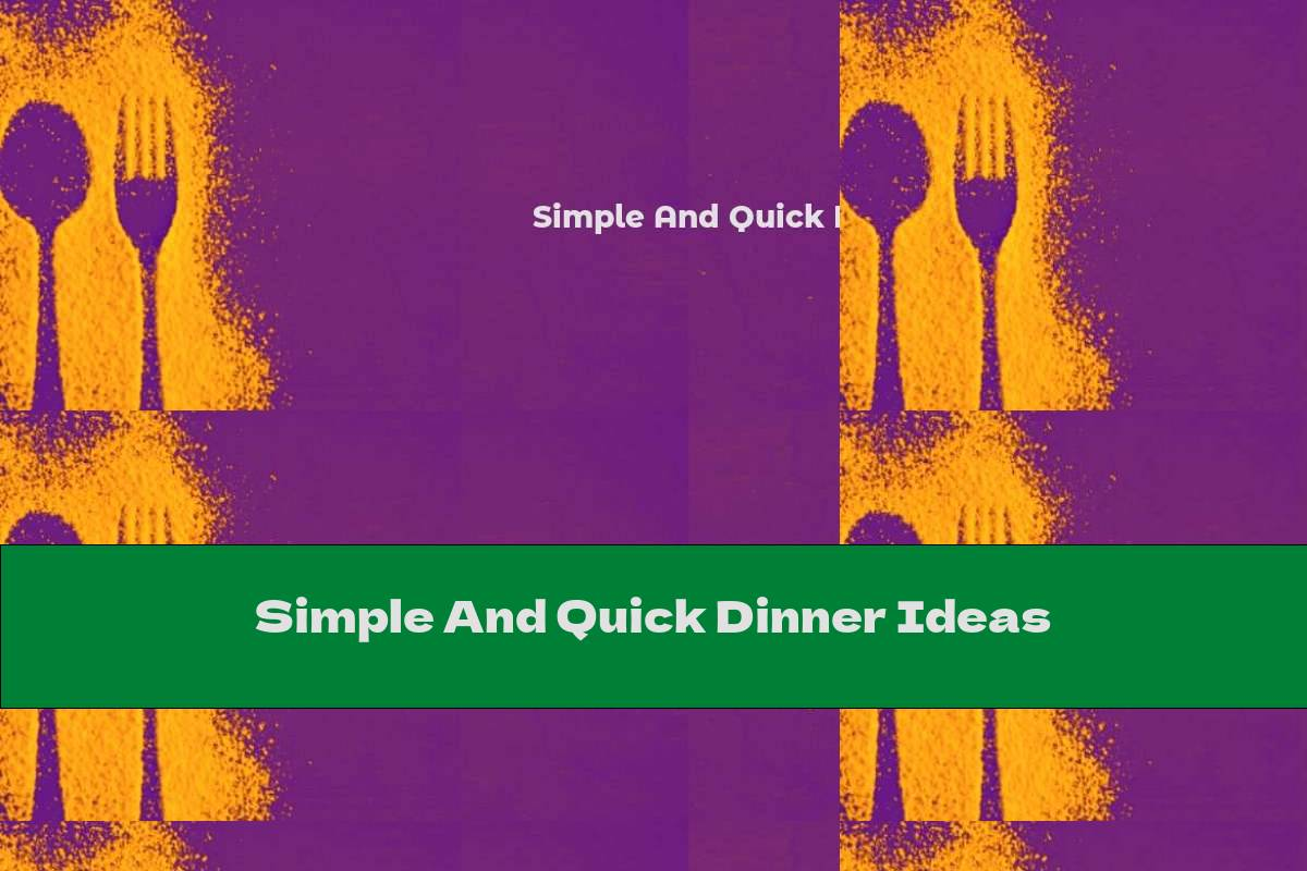 Simple And Quick Dinner Ideas