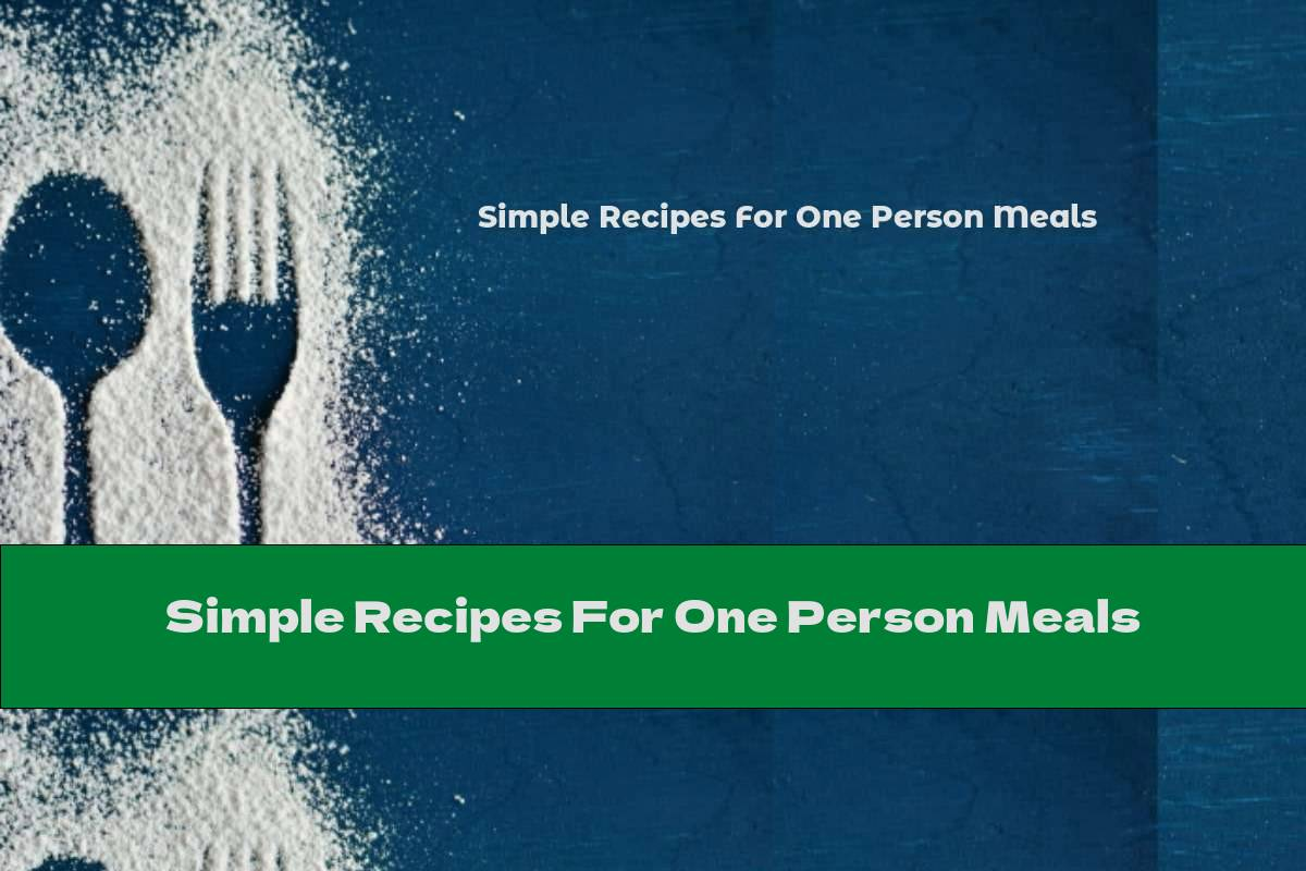 Simple Recipes For One Person Meals