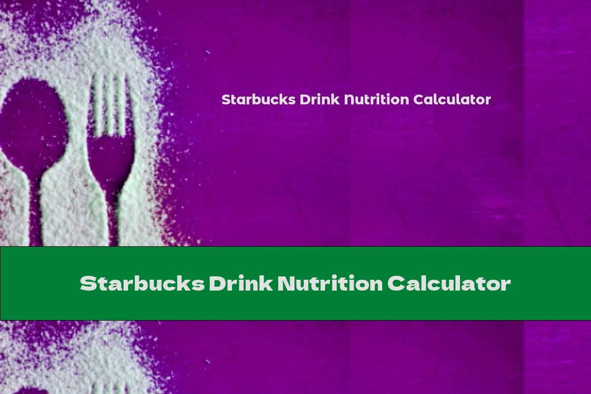 Starbucks Drink Nutrition Calculator