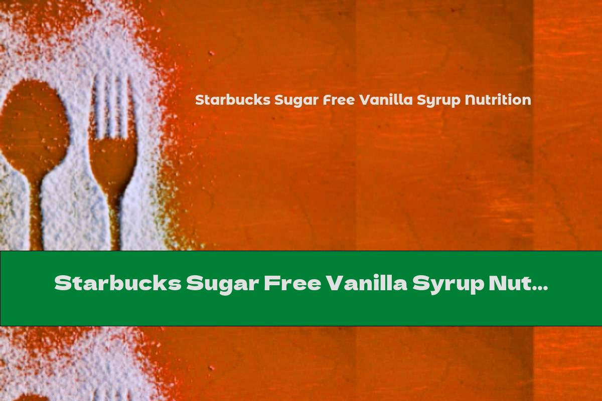 Starbucks Sugar Free Vanilla Syrup Nutrition