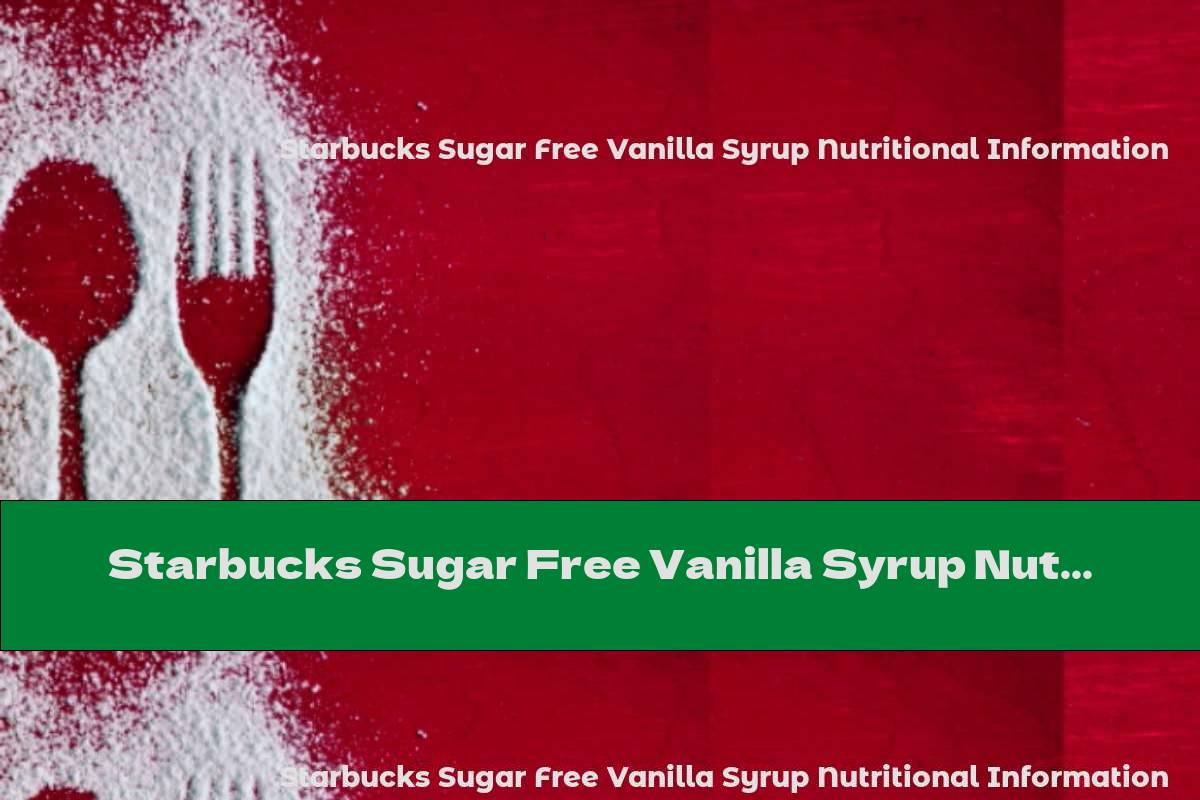 Starbucks Sugar Free Vanilla Syrup Nutritional Information
