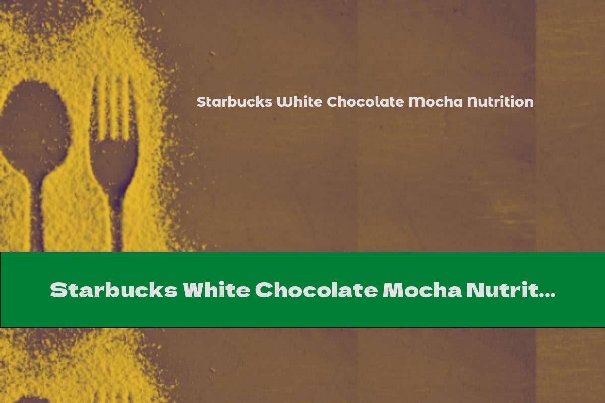 Starbucks White Chocolate Mocha Nutrition