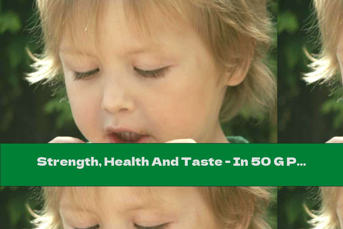 Strength, Health And Taste - In 50 G Per Meal