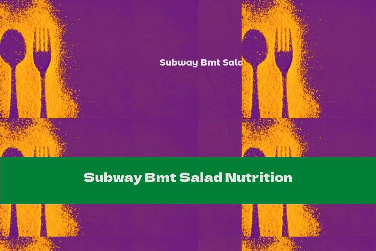 Subway Bmt Salad Nutrition