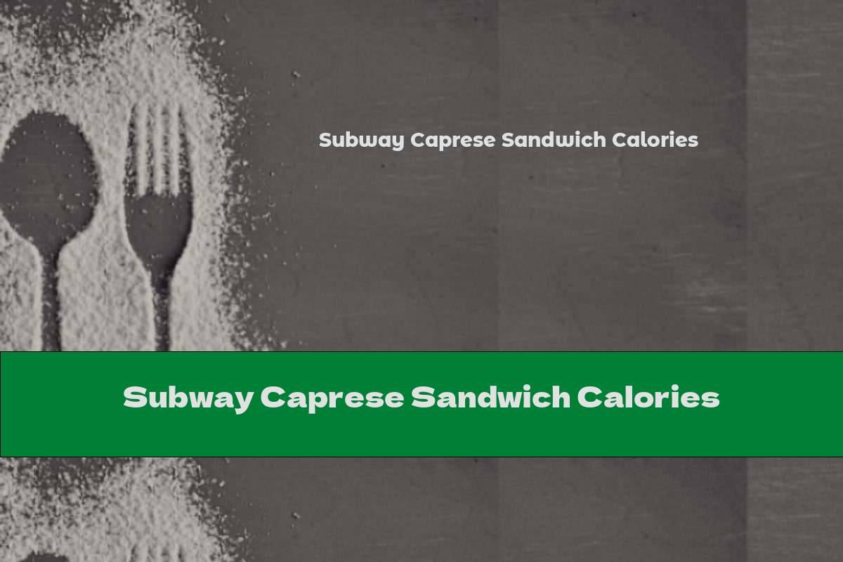 Subway Caprese Sandwich Calories