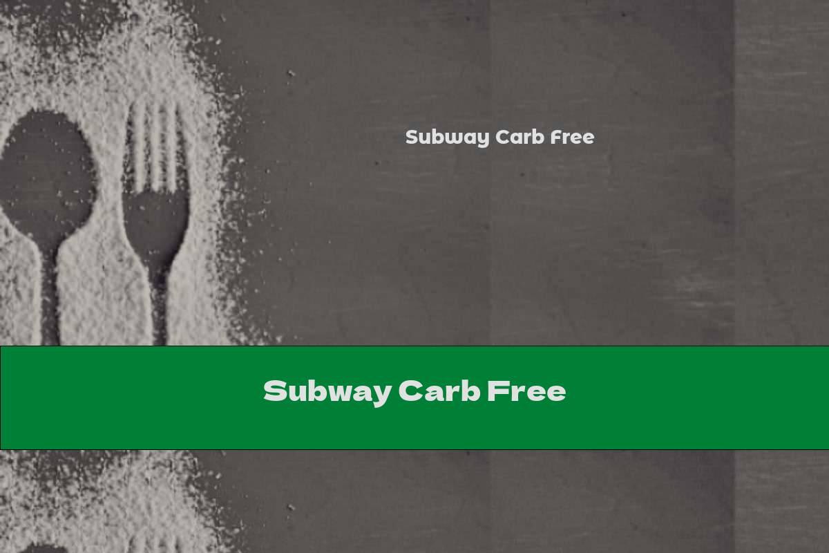 Subway Carb Free