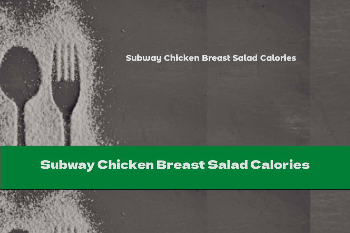 Subway Chicken Breast Salad Calories