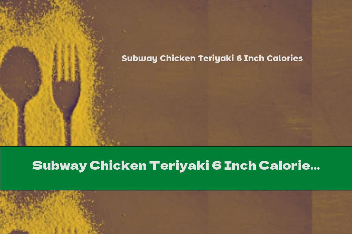 Subway Chicken Teriyaki 6 Inch Calories