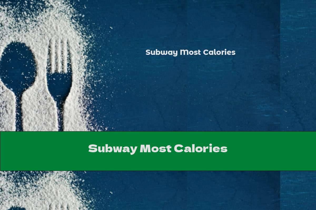 Subway Most Calories