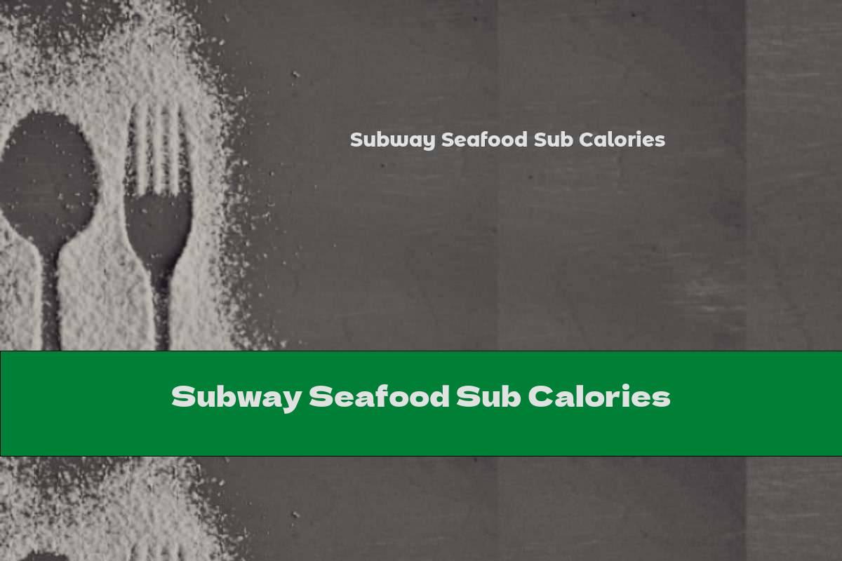 Subway Seafood Sub Calories