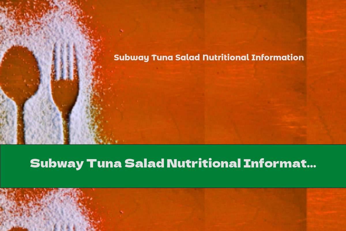 Subway Tuna Salad Nutritional Information