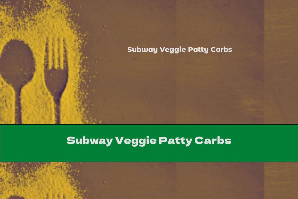 Subway Veggie Patty Carbs