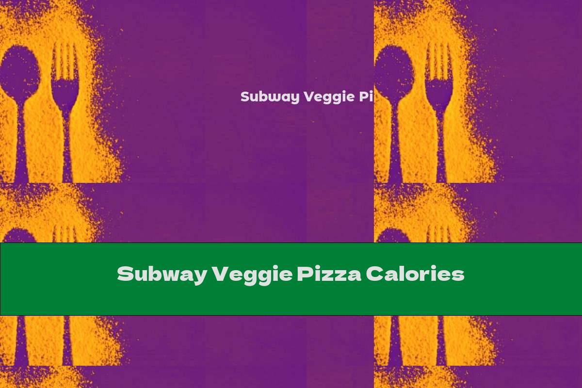 Subway Veggie Pizza Calories