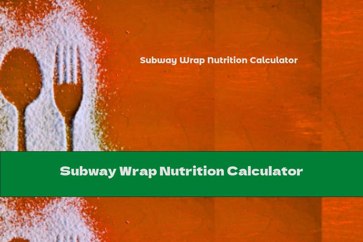 Subway Wrap Nutrition Calculator