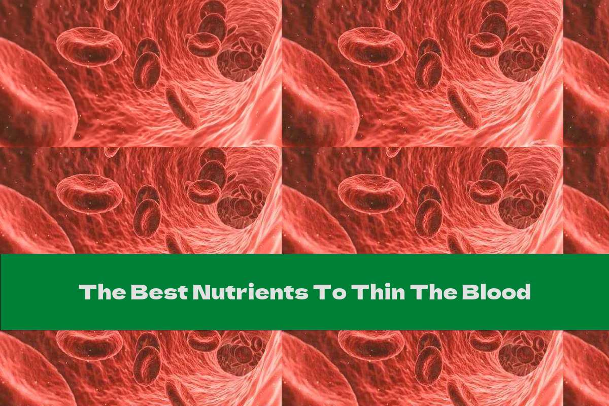 The Best Nutrients To Thin The Blood
