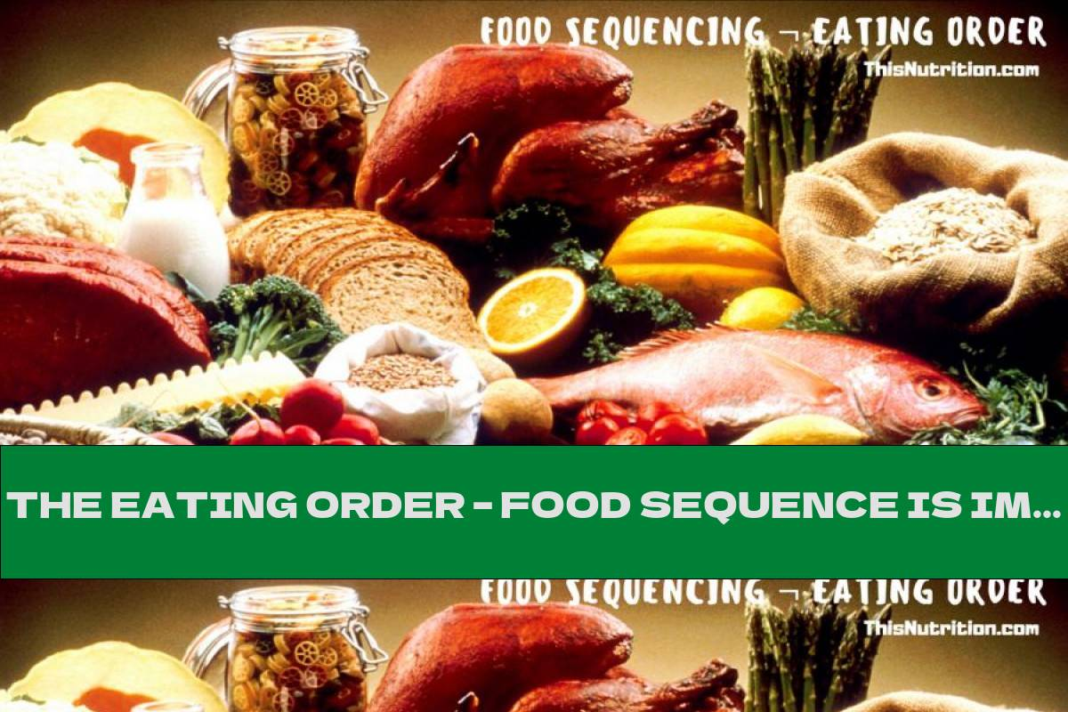 THE EATING ORDER – FOOD SEQUENCE IS IMPORTANT