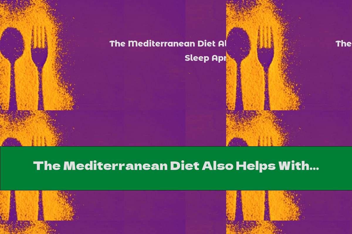 The Mediterranean Diet Also Helps With Sleep Apnea