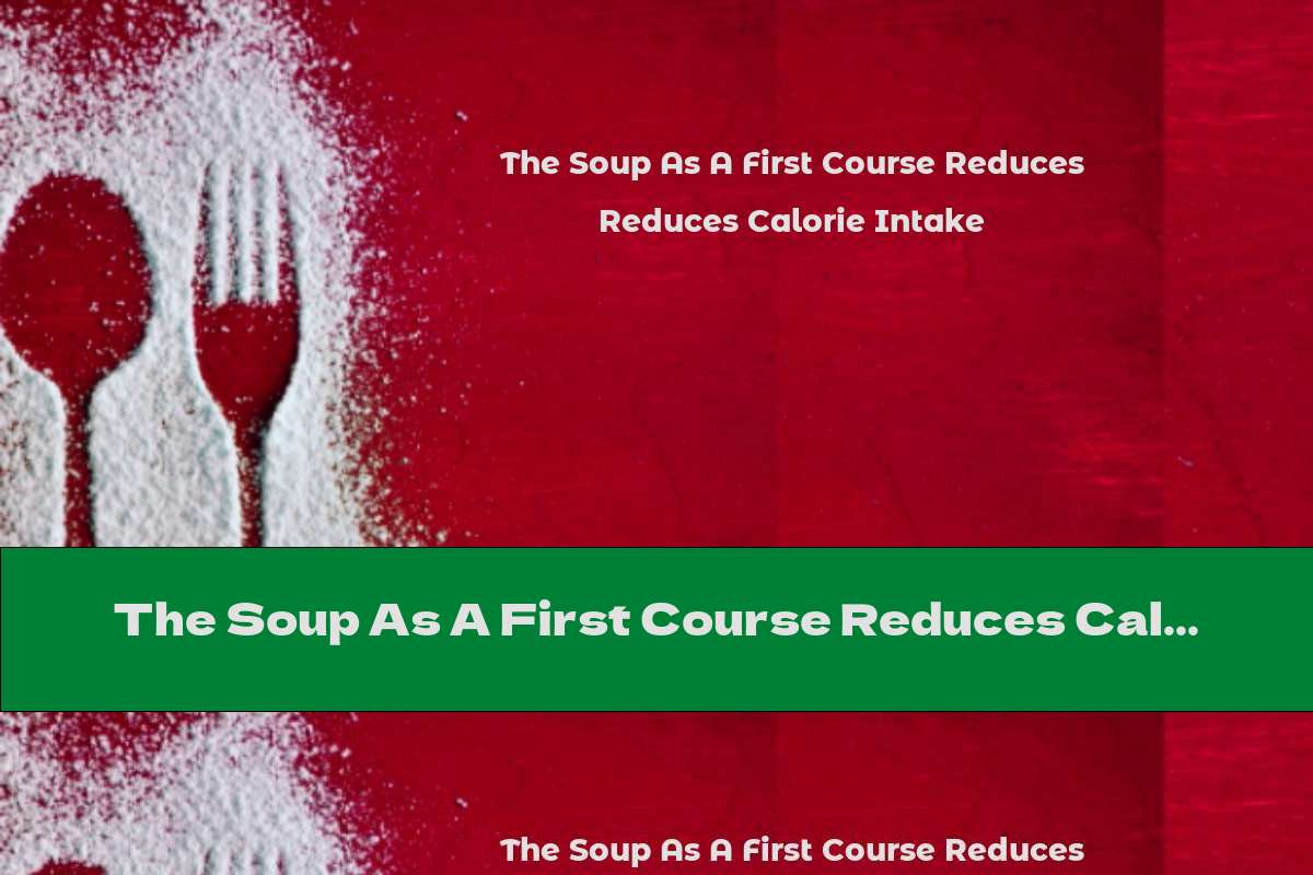 The Soup As A First Course Reduces Calorie Intake