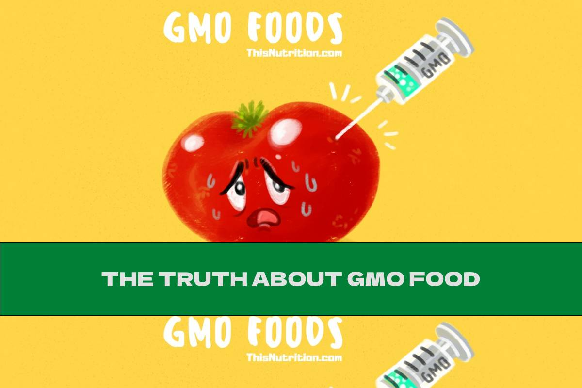 THE TRUTH ABOUT GMO FOOD