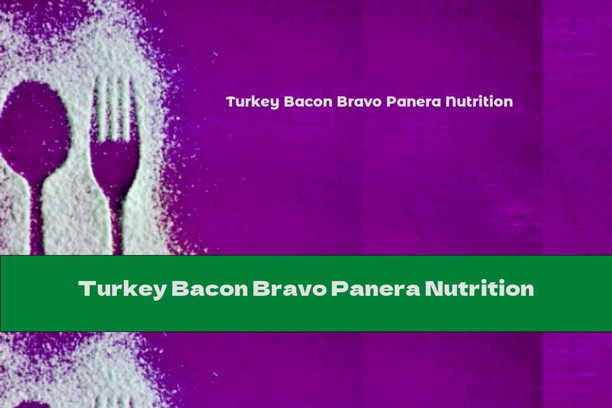 Turkey Bacon Bravo Panera Nutrition