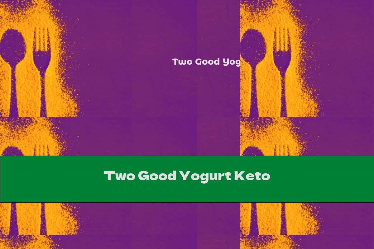 Two Good Yogurt Keto