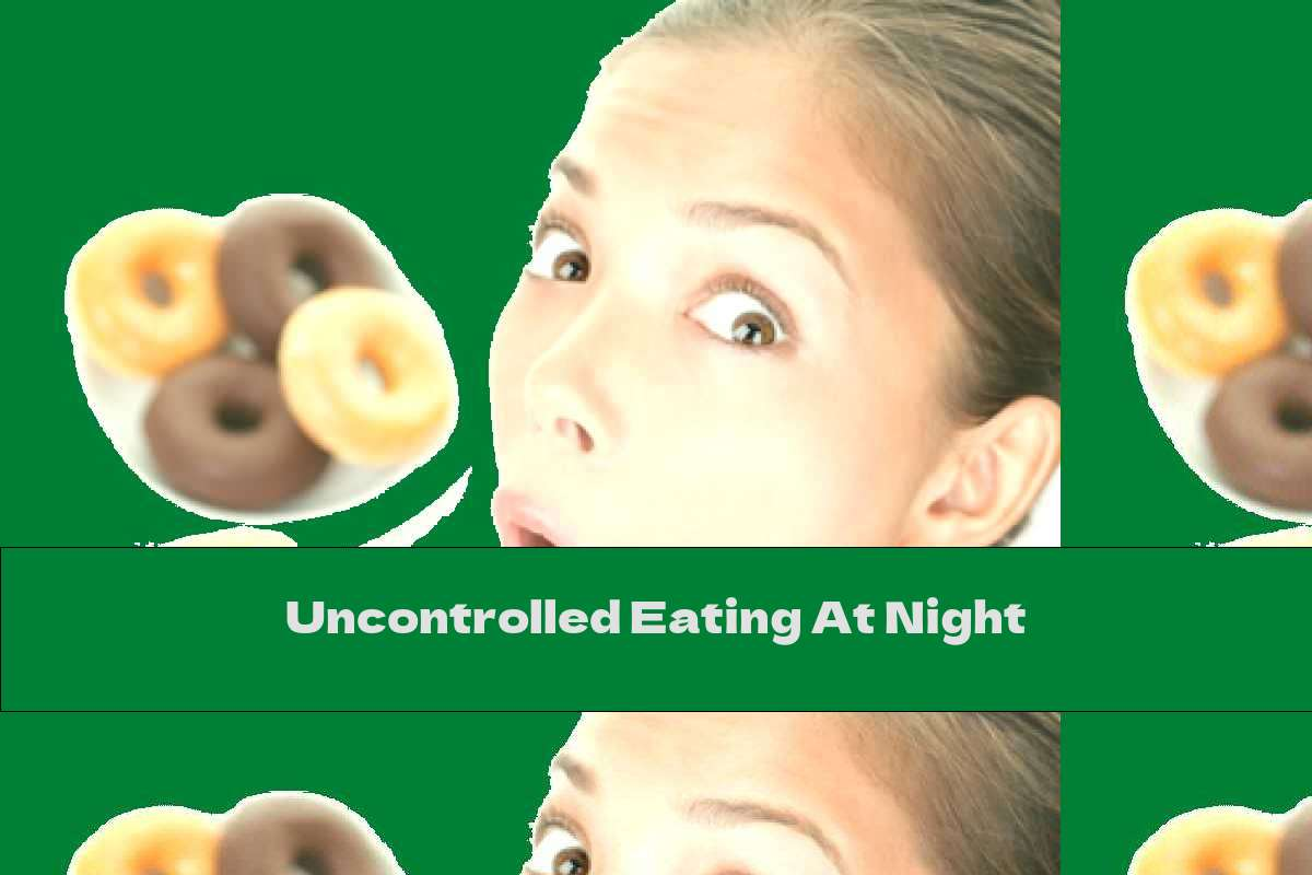 Uncontrolled Eating At Night