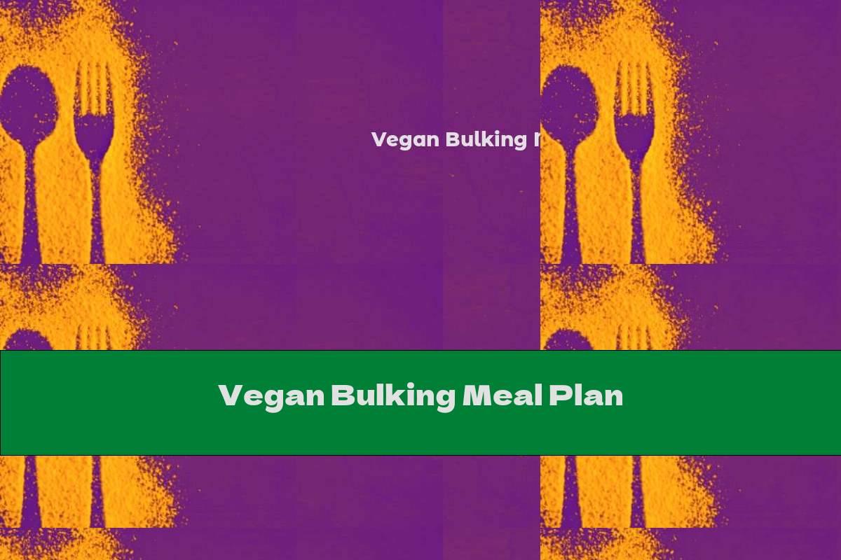 Vegan Bulking Meal Plan