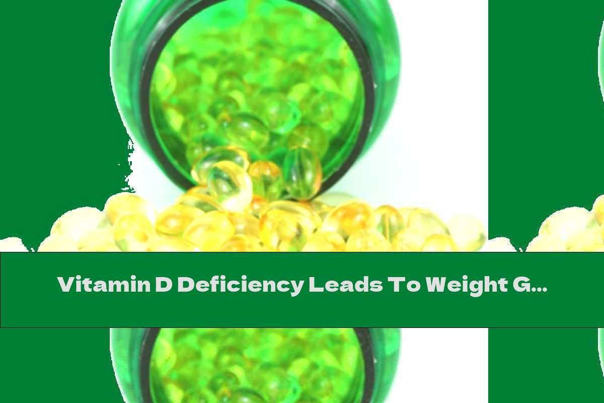 Vitamin D Deficiency Leads To Weight Gain?