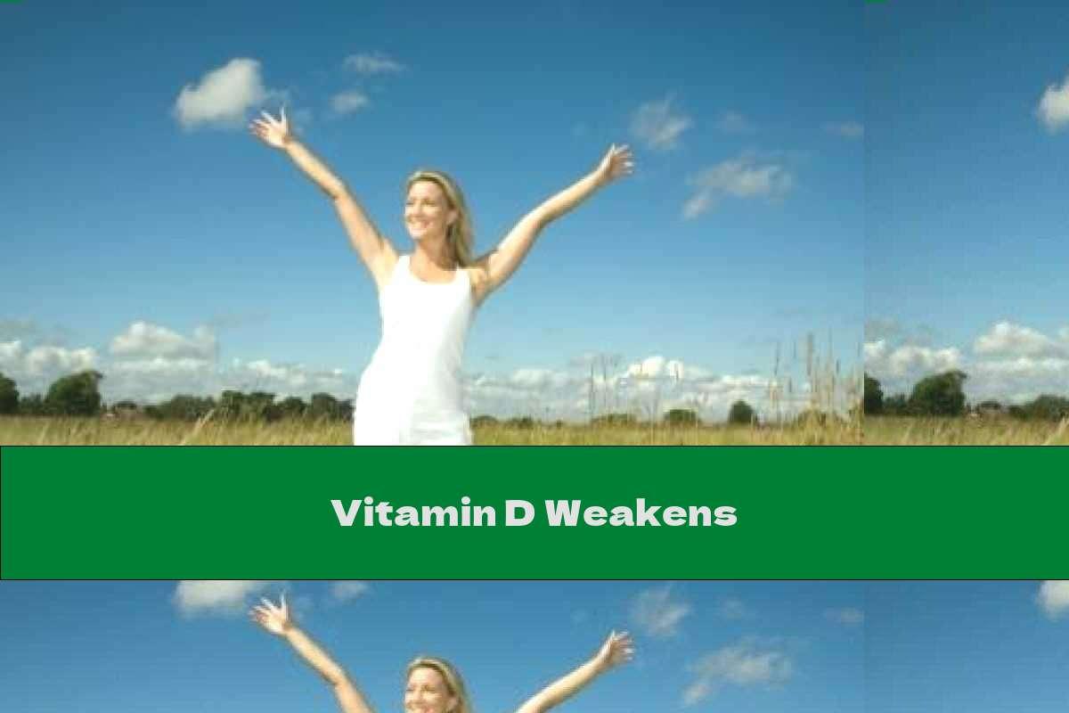 Vitamin D Weakens
