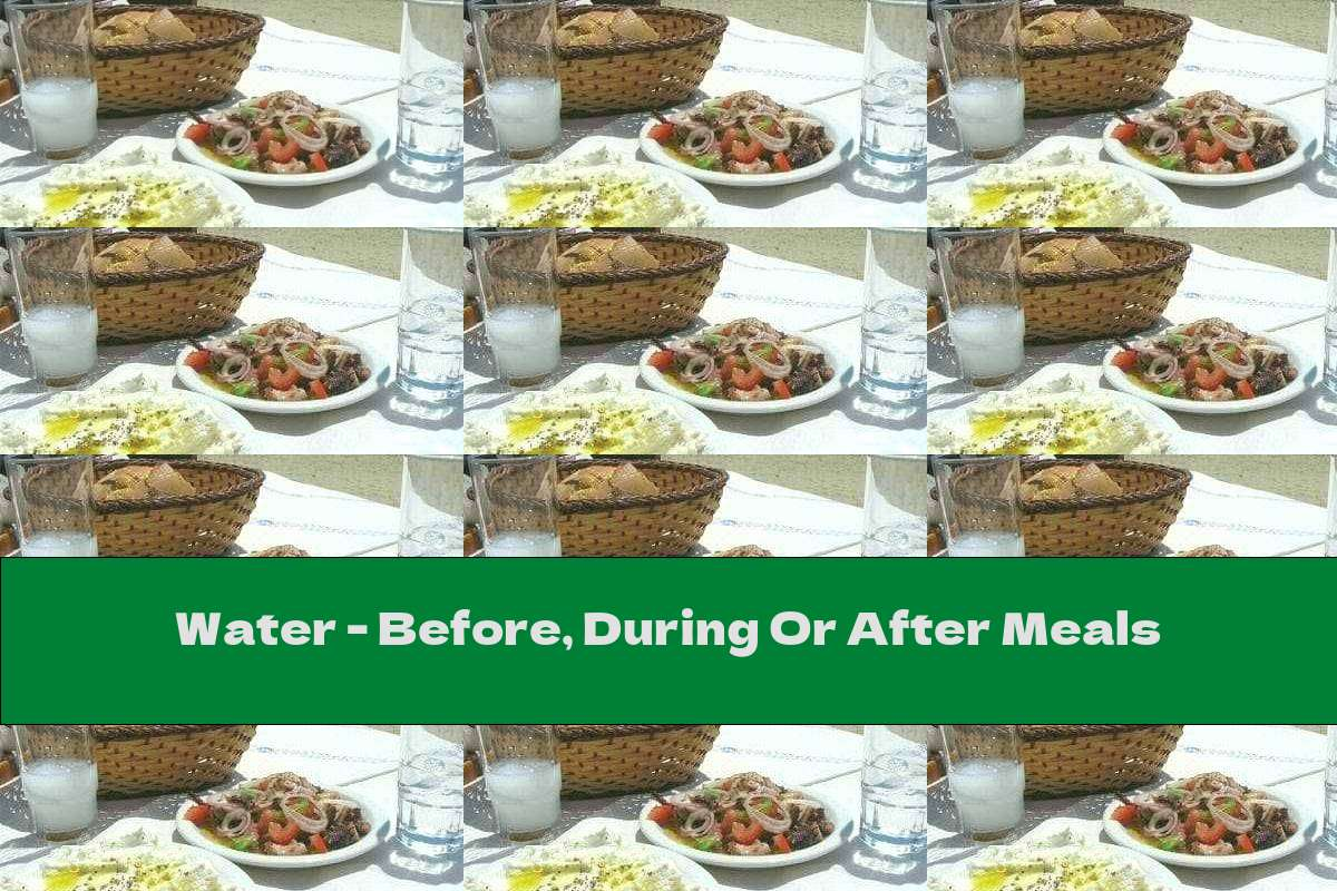 Water - Before, During Or After Meals