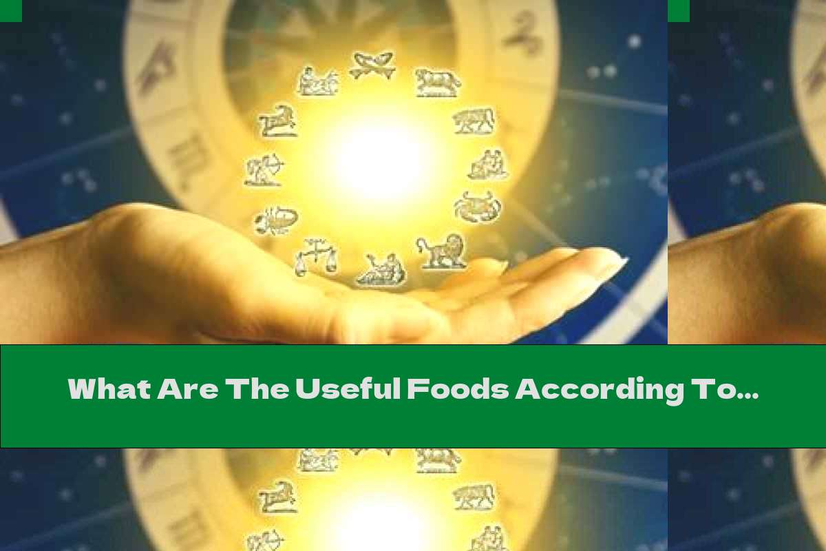 What Are The Useful Foods According To The Zodiac Sign ?!