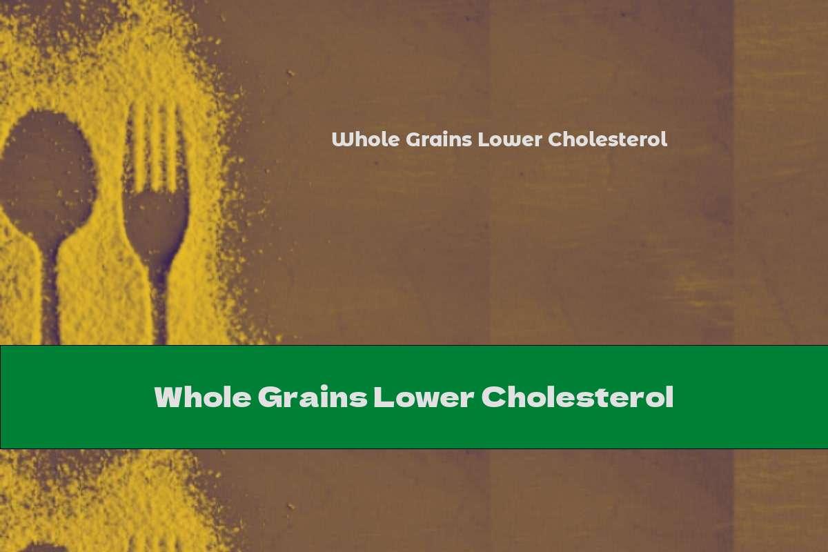 Whole Grains Lower Cholesterol