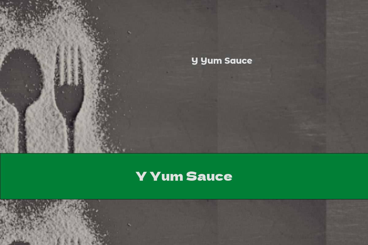 Y Yum Sauce